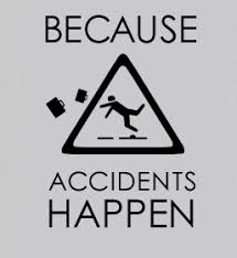 Because Accidents happen