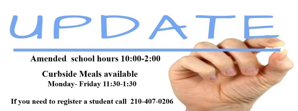 Update: School hours 10 to 2, Curbside meals: Mon - Fri 11:30 to 1:30, To register a student call 210-407-0206.