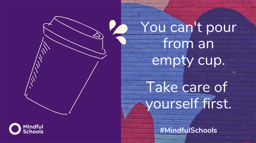 You can't pour from an empty cup. Take care of yourself first. #MindfulSchools